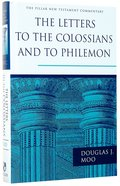 Letters to the Colossians and to Philemon (Pillar New Testament Commentary Series) Hardback