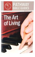 Art of Living, the - Proverbs (Include Leader's Notes) (Pathway Bible Guides Series)
