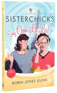 Sisterchicks Say Ooh La La!! (#05 in Sisterchicks Series)