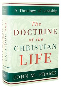 The Doctrine of the Christian Life (#3 in Theology Of Lordship Series)