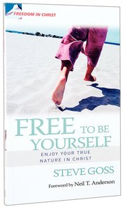 Freedom in Christ: Free to Be Yourself (Freedom In Christ Course)