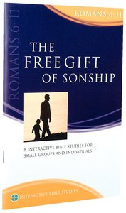 The Free Gift of Sonship (Romans 6-11) (Interactive Bible Study Series)