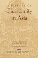 History of Christianity in Asia Volume 1: Beginnings to 1500 (American Society Of Missiology Series)
