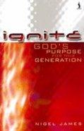 Ignite: God's Purpose For This Generation Paperback