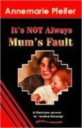 It's Not Always Mum's Fault Paperback