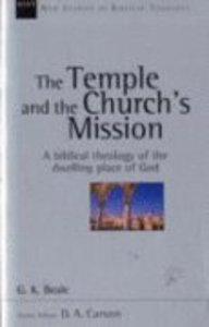 The Temple and the Churchs Mission (New Studies In Biblical Theology Series)