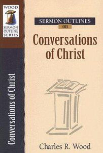 Conversations With Christ (Wood Sermon Outline Series)