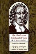 Theology of Jonathan Edwards: A Reappraisal Paperback
