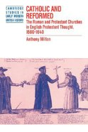Catholic and Reformed: Roman and Protestant Churches in English Protestant Thought 1600-1640 Hardback