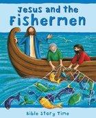 Jesus and the Fishermen (Bible Story Time New Testament Series) Hardback