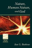 Nature, Human Nature, and God (Theology And The Sciences Series) Paperback