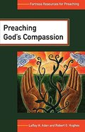 Preaching Gods Compassion (Fortress Resources For Preaching Series)