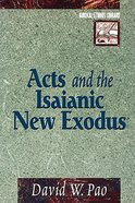 Acts and the Isaianic New Exodus (Biblical Studies Library Series) Paperback