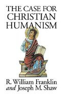 The Case For Christian Humanism Paperback