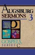 Augsburg Sermons 3: Gospels, Series C Paperback