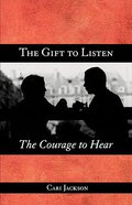 Gift to Listen, the Courage to Hear, the Paperback
