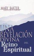 Una Revelacion Divina Reino Del Espiritual (A Divine Revelation Of The Spirit Realm)