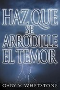 Haz Que Se Arrodille El Temor (Make Fear Bow) Paperback