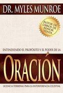 Entendiendo El Proposito Y El Poder La Oracion (Understanding The Purpose And Power Of Prayer) Paperback
