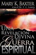 Una Revelacion Divina De La Guerra Espiritual (A Divine Revelation Of Spiritual Warfare)