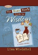 The Busy Mom's Guide to Wisdom (Busy Mom's Guide Series) Hardback