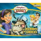 A Journey of Choices (#20 in Adventures In Odyssey Audio Series)