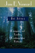 Be Still: Designing & Leading Contemplative Retreats