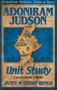 Adoniram Judson Unit Study Curriculum Guide (Christian Heroes Then & Now Series) Paperback