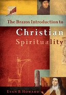 The Brazos Introduction to Christian Spirituality Hardback