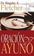 Oracion Y El Ayuno (Prayer And Fasting)