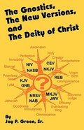 Gnostics, the New Versions and the Deity of Christ, the Paperback
