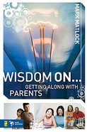 Wisdom on ... Getting Along With Parents (Invert Series) Paperback