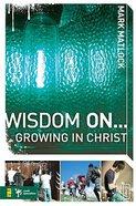 Wisdom on ... Growing in Christ (Invert Series) Paperback