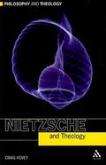 Nietzsche and Theology (Philosophy And Theology Series) Paperback