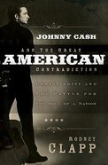 Johnny Cash & the Great American Contradiction Paperback