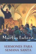Sermones De Lutero Para Semana Santa (Luther's Holy Week Sermons)