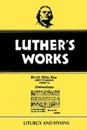 Liturgy and Hymns (#53 in Luther's Works Series) Hardback