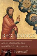 Beginnings: Ancient Christian Readings of the Biblical Creation Narratives