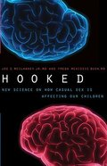 Hooked: New Science on How Casual Sex is Affecting Our Children Hardback