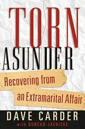 Torn Asunder: Recovering From An Extramarital Affair Paperback