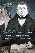 Lrn: God's Strange Work (William Miller) (Library Of Religious Biography Series) Paperback