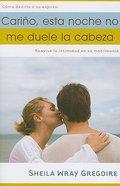 Carino No Tengo Dolor De Cabeza Esta Noche (Honey, I Don't Have A Headache Tonight) Paperback
