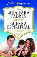 Una Guia Para Padres Sobre La Guerra Espiritual (A Parent's Guide To Spiritual Warfare) Paperback