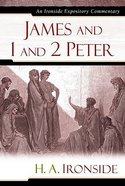 James and 1 and 2 Peter (Ironside Expository Commentary Series)