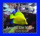 All About God's Animals: Around the Water Board Book