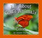 All About God's Animals: Colors Board Book