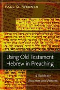Using Old Testament Hebrew in Preaching Paperback