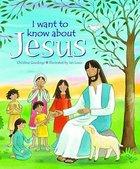 I Want to Know About Jesus Hardback