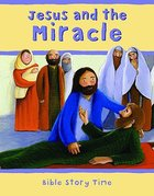 Jesus and the Miracle (Bible Story Time New Testament Series) Hardback