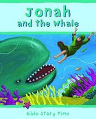 Jonah and the Whale (Bible Story Time Old Testament Series) Hardback